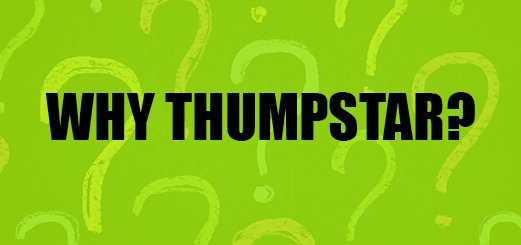 Why Choose Thumpstar?